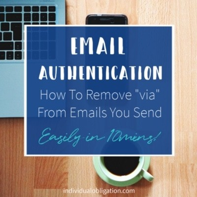 "Email Authentication - How To Remove ""via"" from emails you send. Easily in 10mins!"