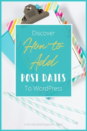 Discover how to add post dates to wordpress