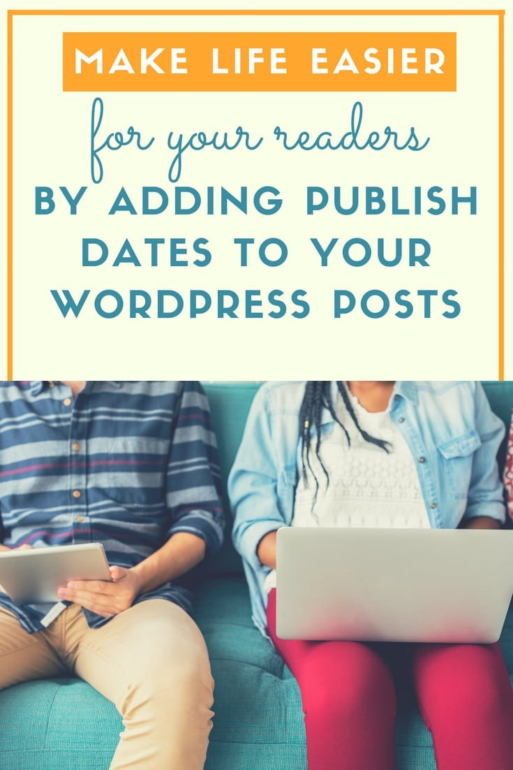 Make life easier for your readers by adding publish dates to your wordpress posts