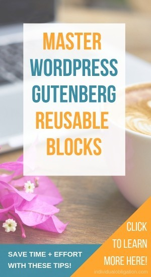Master WordPress gutenberg reusable blocks - save time and effort with these tips