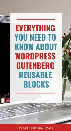 Everything you need to know about wordpress gutenberg reusable blocks