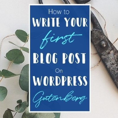 How To Write Your First Blog Post On WordPress Gutenberg Blogging For Beginners Blogging Tips Featured 1 S Default Blue