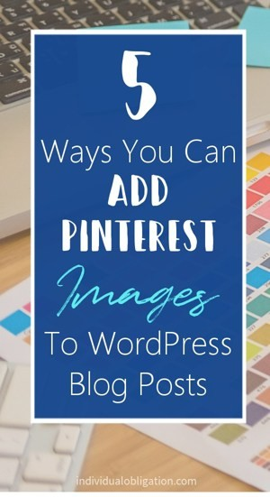 5 Ways You Can Add Pinterest Images To WordPress Blog Posts