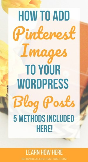 How To Add Pinterest Images To Your WordPress Blog Posts - 5 Methods Included Here!