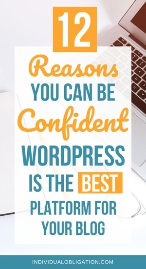 12 Reasons You Can Be Confident WordPress Is The Best Platform For Your Blog