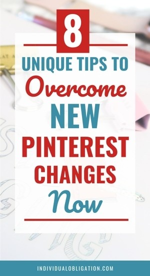 Unique Tips To Overcome New Pinterest Changes Now